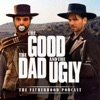 The Good, The Dad & The Ugly: The Fatherhood Podcast