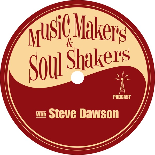 Music Makers and Soul Shakers Podcast with Steve Dawson