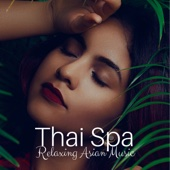 Thai Spa: Relaxing Asian Music for Wellness Spa & Thai Massage, Harmony of Mind and Body