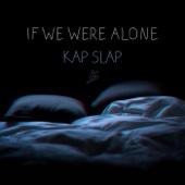Kap Slap - If We Were Alone artwork