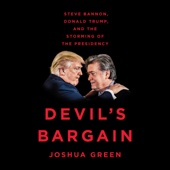Devil's Bargain: Steve Bannon, Donald Trump, and the Storming of the Presidency (Unabridged) - Joshua Green Cover Art