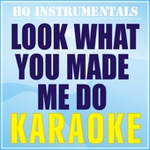 Look What You Made Me Do (Karaoke Instrumental) [Originally Performed by Taylor Swift]