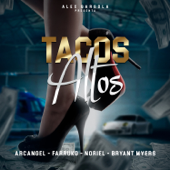 Tacos Altos (feat. Bryant Myers & Alex Gargola) - Farruko, Arcángel & Noriel