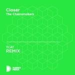 Closer (TCAT Unofficial Remix) [The Chainsmokers] - Single