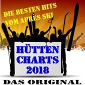 Hütten-Charts 2018 • Das Original (Die besten Hits vom Après Ski)