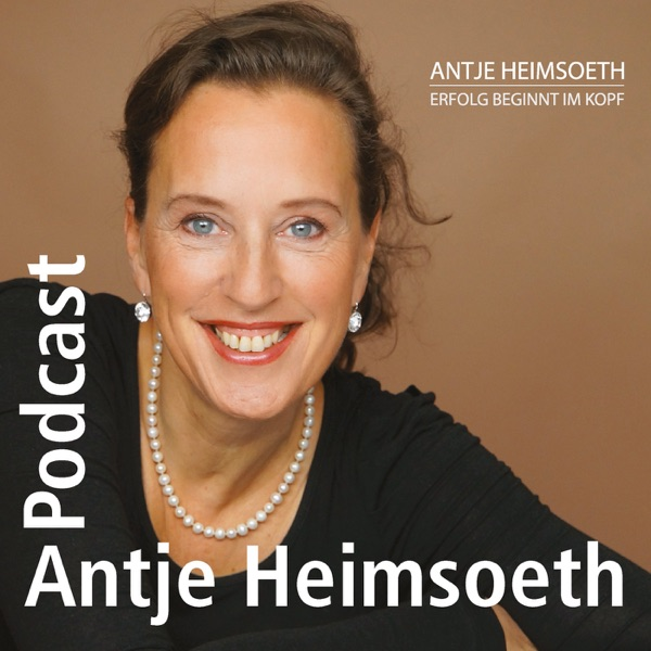 Antje Heimsoeth Podcast - Erfolg I Motivation I Leadership I Mentale Stärke im Verkauf