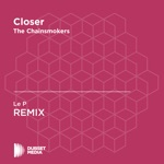 Closer (Le P Unofficial Remix) [The Chainsmokers] - Single