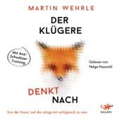 Der Klügere denkt nach: Von der Kunst, auf die ruhige Art erfolgreich zu sein - Martin Wehrle