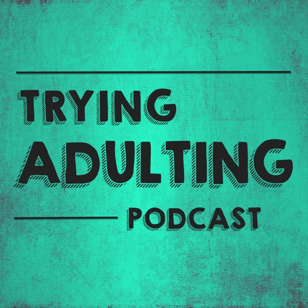 Trying Adulting
