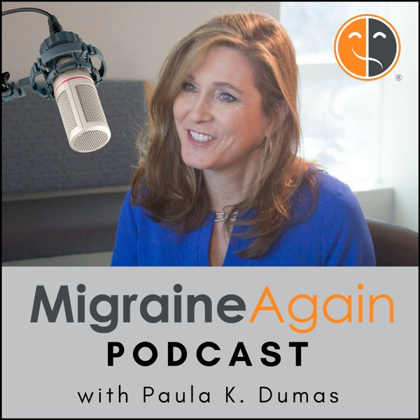 Migraine Again Podcast: Paula K. Dumas chats with leading experts to help you thrive in your life, l...