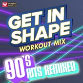 Get In Shape - 90's Hits Remixed (60 Min Non-Stop Workout Mix [128 BPM])