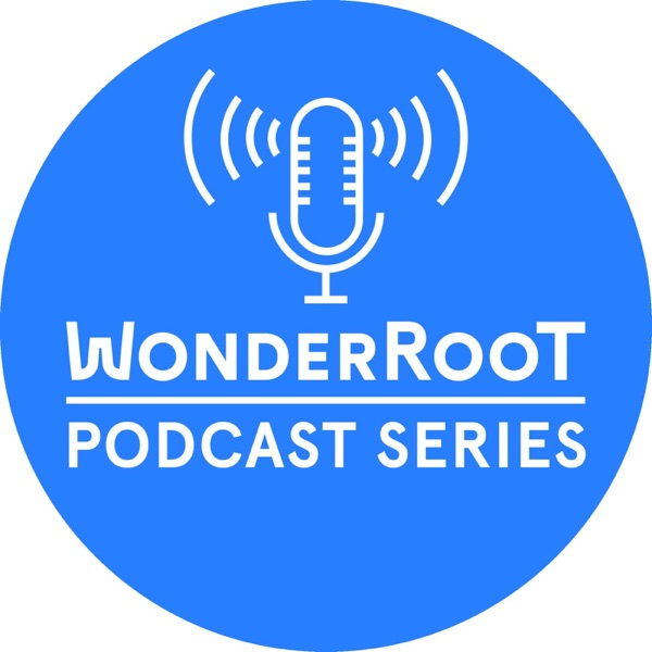 The WonderRoot Podcast Series