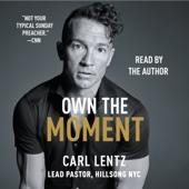 Own the Moment (Unabridged) - Carl Lentz
