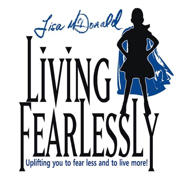 """Living Fearlessly "" with Lisa McDonald"