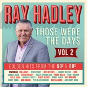 Ray Hadley: Those Were the Days (Golden Hits from the 50s & 60s, Vol. 2)