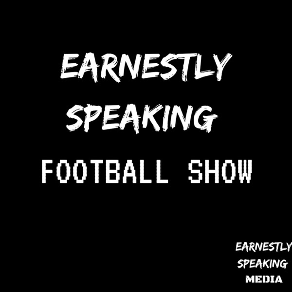 Earnestly Speaking Football Show