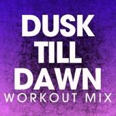 Dusk Till Dawn (Extended Workout Mix)