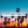 Don't Wanna Wake Up - Single