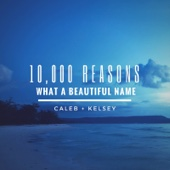 Caleb and Kelsey - 10,000 Reasons / What a Beautiful Name artwork