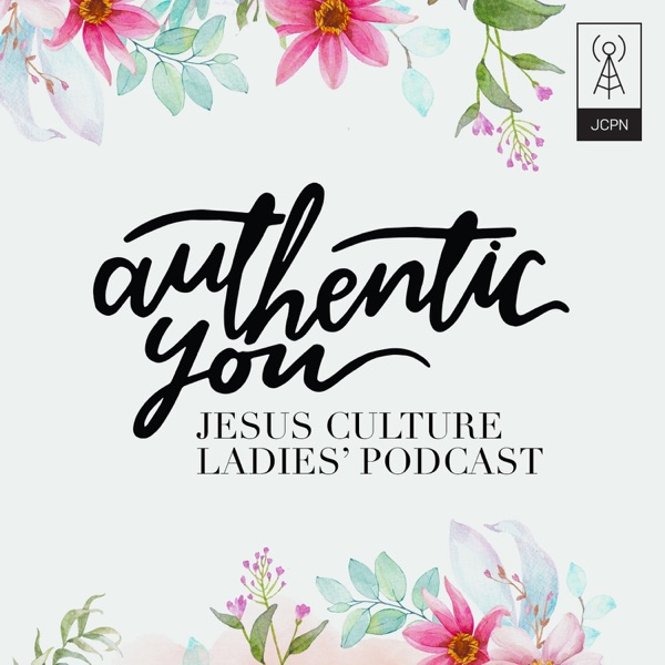 Jesus Culture Authentic You Podcast
