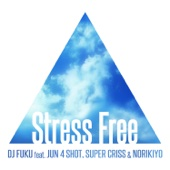 Stress Free (feat. JUN 4 SHOT, SUPER CRISS & NORIKIYO)