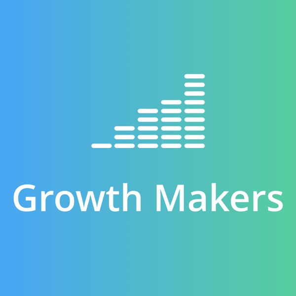 Growth Makers, le podcast pour faire grossir sa startup.