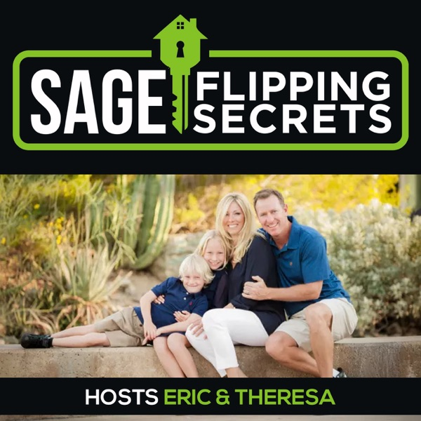 Sage Flipping Secrets - real estate flipping, investing, and proven cash flow with Eric and Theresa ...