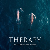 Therapy with Dolphins and Whales: Calm and Deep Underwater Sounds