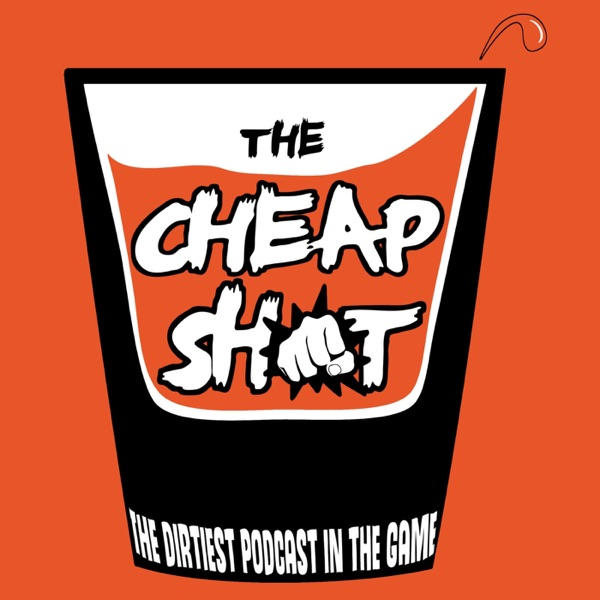 The Cheap Shot Podcast