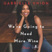 Gabrielle Union - We're Going to Need More Wine: Stories That Are Funny, Complicated, and True (Unabridged)  artwork