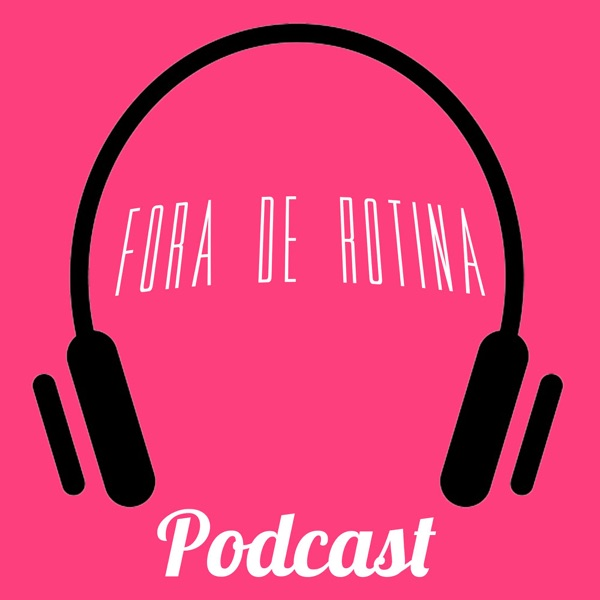 Fora de Rotina - Podcast
