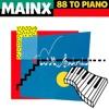 Mainx - 88 To Piano