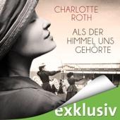Als der Himmel uns gehörte - Charlotte Roth