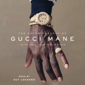 The Autobiography of Gucci Mane (Unabridged) - Gucci Mane & Neil Martinez-Belkin