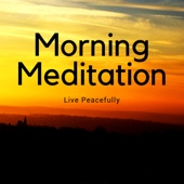 Morning Meditation - Meditation Tracks, Live Peacefully, Relaxing Music and Nature Sounds for a Perfect Day