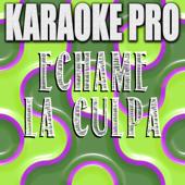 Echame La Culpa (Originally Performed by Luis Fonsi & Demi Lovato) [Karaoke Version] - Karaoke Pro