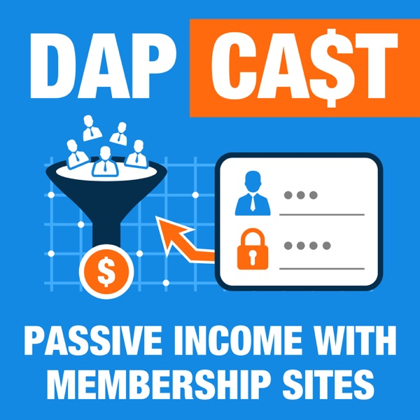 Actionable Tips & Advice on How To Build & Grow your Membership Site  - DAPCast
