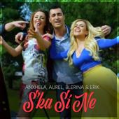 Ska Si Ne (feat. Aurel, Blerina & Erik Lloshi)