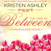 Kristen Ashley - The Time in Between: The Magdalene Series, Book 3 (Unabridged)  artwork