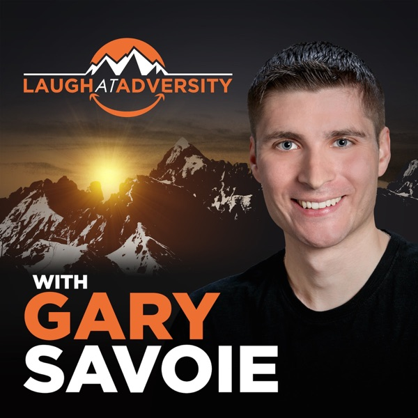 Laugh At Adversity with Gary Savoie