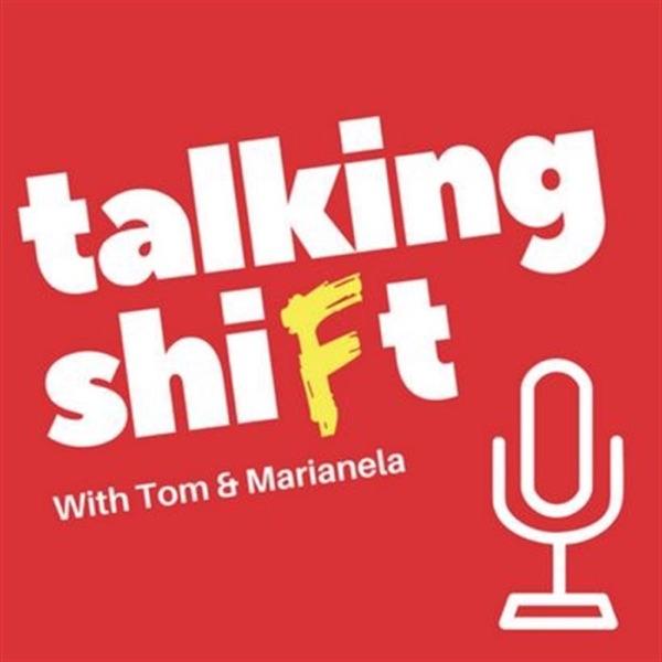 Talking Shift with Tom & Marianela