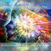 Destroy Unconscious Blockages & Fear: Energy Cleanse & Crystal Clear Intuition (432hz)