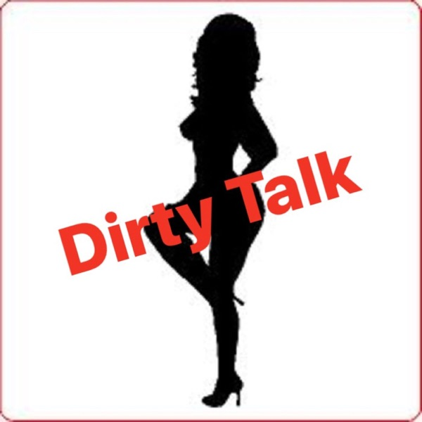 Dirty Talk The Podcast