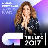 Lejos De Tu Piel (Operación Triunfo 2017) - Miriam Rodríguez