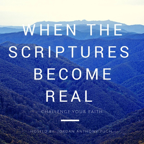 When the Scriptures become Real Podcast