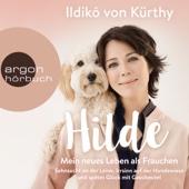 Hilde - Mein neues Leben als Frauchen: Über Sehnsucht an der Leine, Irrsinn auf der Hundewiese und spätes Glück mit Gassibeutel - Ildikó von Kürthy