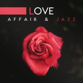 Love Affair & Jazz: Romantic Music for Lover and Special Occasions, Smooth Rhythms Roses & Wine, Piano Bar and Love Songs