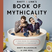 Rhett McLaughlin & Link Neal - Rhett & Link's Book of Mythicality: A Field Guide to Curiosity, Creativity, and Tomfoolery (Unabridged)  artwork