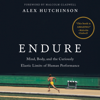 Endure: Mind, Body, and the Curiously Elastic Limits of Human Performance (Unabridged) - Alex Hutchinson & Malcolm Gladwell - foreword
