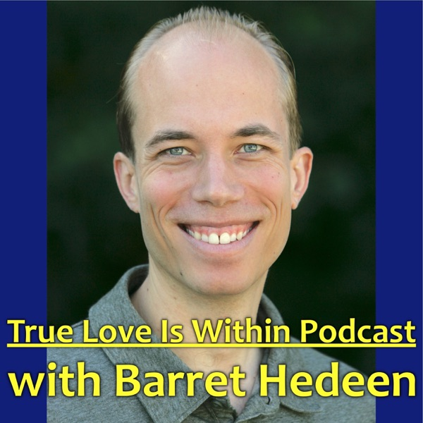 True Love Is Within Podcast with Barret Hedeen